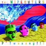 Forgotten Records: The Wipeouters – P'Twaaang!