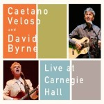 Review: Caetano Veloso and David Byrne – Live at Carnegie Hall