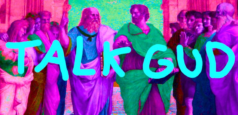 Talk Gud: A Dialogue about Dialogue